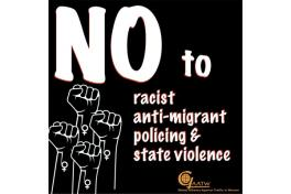 "Text: ""NO to racist, anti-migrant policing and state violence"""