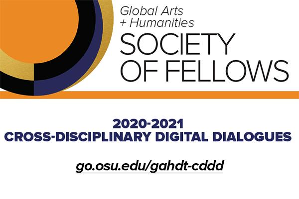 Global Arts + Humanities Society of Fellows, 2020-2021 Cross-disciplinary Digital Dialogues